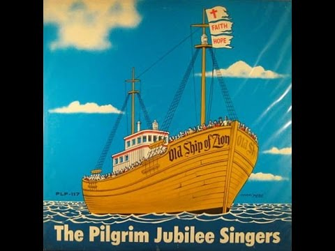 The Pilgrim Jubilee Singers - The Old Ship Of Zion