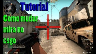 Como mudar a mira no counter strike global offensive (Cs Go ) 2018