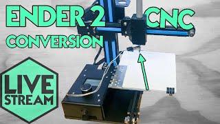 Live Stream | Creality Ender 2 CNC Conversion