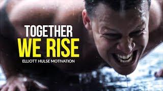 TOGETHER WE RISE - Best Motivational Video for 2019 | Elliott Hulse Motivation
