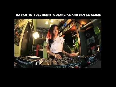 DJ CANTIK FULL REMIX | GOYANG KE KIRI DAN KE KANAN\/\/
