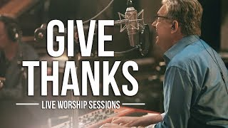 Don Moen - Give Thanks | Live Worship Sessions