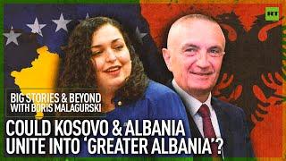 Could Kosovo and Albania unite into a Greater Albania? | Big Stories & Beyond With Boris Malagurski