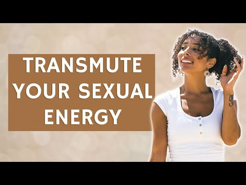 8 Ways To Transmute Your Sexual Energy Into Creativity And H