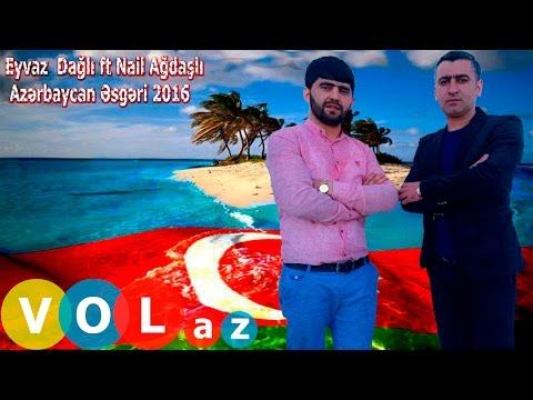 Eyvaz Dagli ft Nail Agdasli - Azerbaycan...