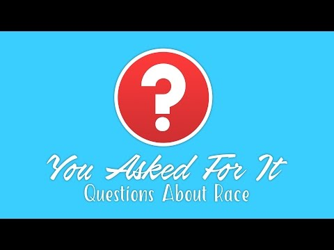 You Asked For It:  Questions About Race