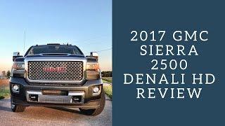 2017 GMC Sierra Denali 2500 HD Review