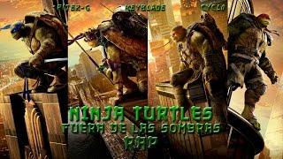 NINJA TURTLES: FUERA DE LAS SOMBRAS RAP   Keyblade, Cyclo & Piter-G