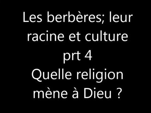 Les Berbères ;  Leur racine, culture - 04 - Quelle religion mène à Dieu?