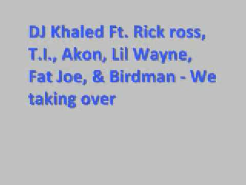 DJ Khaled Ft Rick Ross, T I , Akon , Lil Wayne , Fat Joe, and Birdman - We takin over *Lyrics*