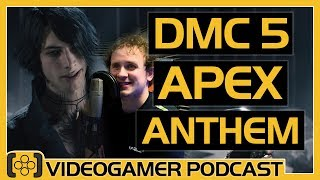 DMC 5 (V is Best), Apex Legends is terrific, EA wants Anthem to sell LOADS - VideoGamer Podcast