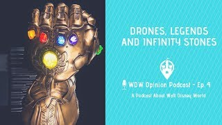 Drones, Legends and Infinity Stones | WDW Opinion Podcast Ep. 4