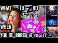 What To Do When You're Bored at Night!   DIYS and Activities