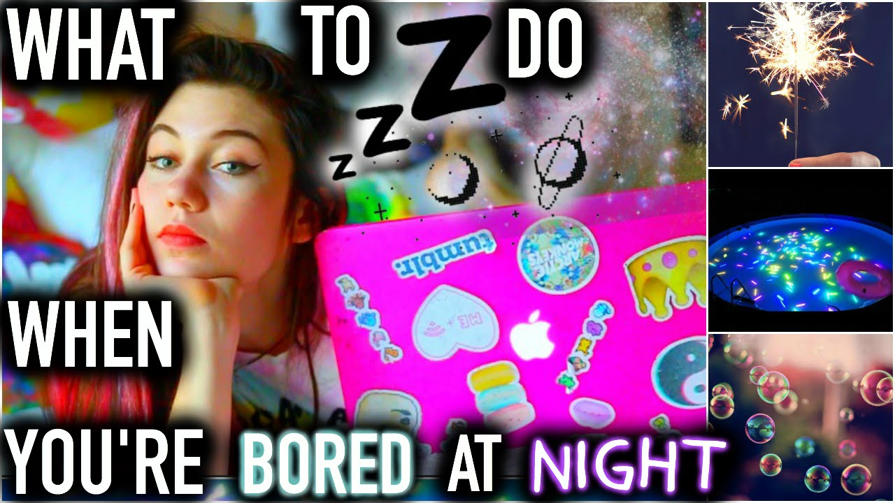 what to do when you re bored at night diys and activities youtube