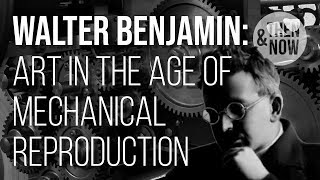 Walter Benjamin: The Work of Art in the Age of Mechanical Reproduction