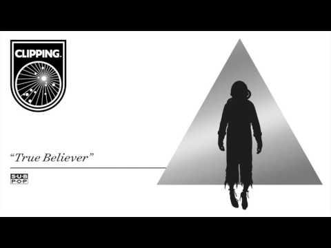 Clipping. - True Believer