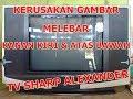 KERUSAKAN TV SHARP ALEXANDER GAMBAR MELEBAR ATAS BAWAH DAN KANAN KIRI