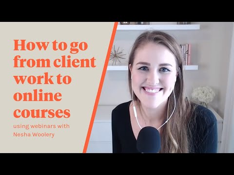Episode 042: How to Go From Client Work to Online Courses Using Webinars with Nesha Woolery