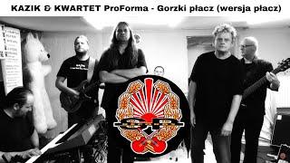 KAZIK & KWARTET ProForma - Gorzki płacz (wersja płacz) [OFFICIAL VIDEO]