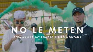 NO LE METEN // GERA MXM FT JAY ROMERO , BIPO MONTANA