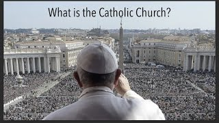 What is the Catholic Church?