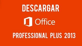 DESCARGAR E INSTALAR Office Professional Plus 2013 GRATIS ESPAÑOL FULL