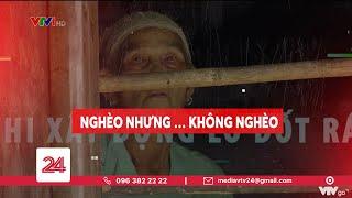 Tiêu Điểm: NGHÈO NHƯNG... KHÔNG NGHÈO   VTV24