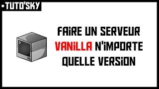 TUTO'SKY | Faire un serveur Minecraft Vanilla de n'importe quelle version (gratuitement)