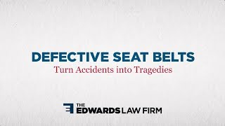 The Edwards Law Firm Video - Defective Seat Belts Turn Accidents into Tragedies   The Edwards Law Firm