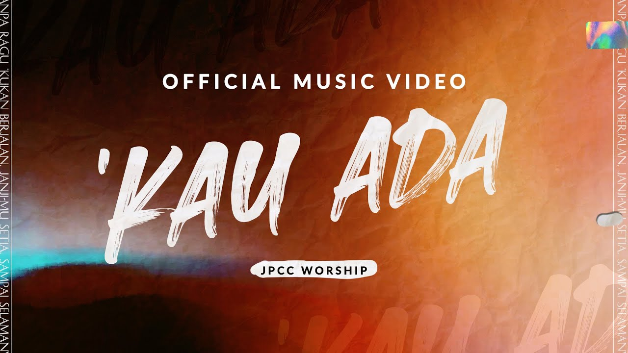 'Kau Ada (Official Music Video) - JPCC Worship