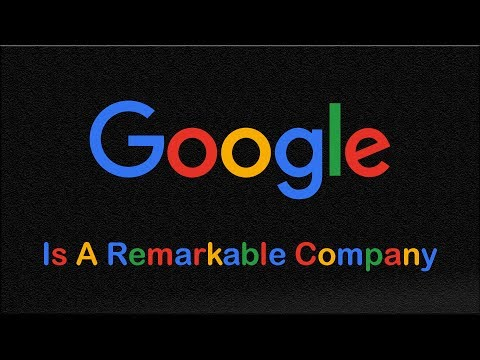 Google Is a Remarkable Company