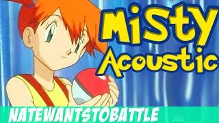 """""""Misty"""" A Pokémon Song - Acoustic - (NateWantsToBattle)"""