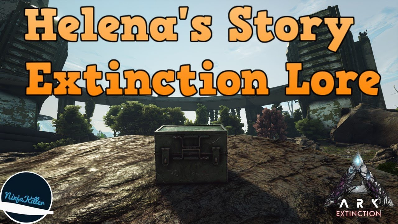Helena's Extinction lore Explorer notes 1-30   The Story Of Ark:  Extinction, Ark lore