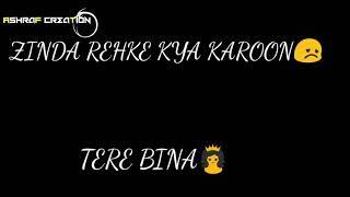 Zinda rehke kya karu (half girlfriend) sad whatsapp status