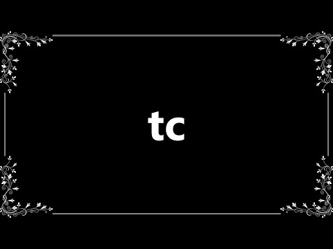 Tc - Definition And How To Pronounce