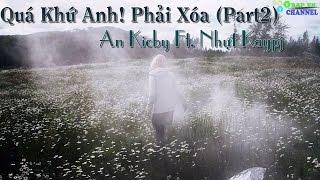 Quá Khứ Anh! Phải Xóa (part2) -An Kicby Ft Nhựt Kaypj [Video Lyrics]