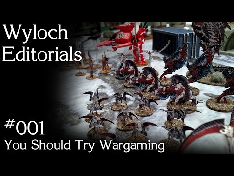 Wyloch Editorials #001 - You Should Try Wargaming