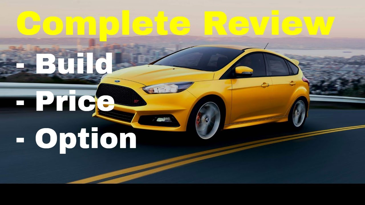 2018 ford focus st with st2 and st3 packages build price review features specs