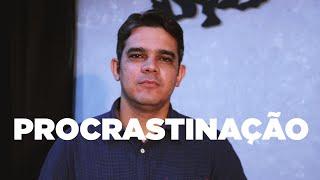 PROCRASTINAÇÃO - Reflexão em Atos | Rennan Dias