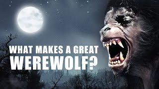 What Makes a Great Werewolf?