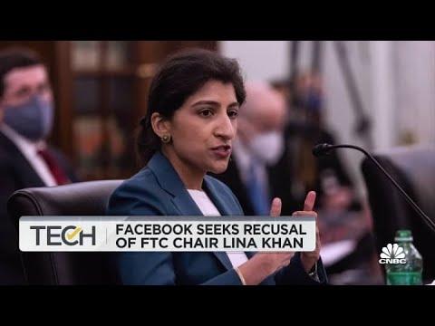 Facebook is seeking recusal of FTC chair Lina Khan in antitrust case