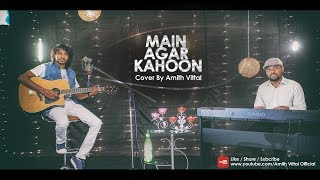 Main Agar Kahoon || Unplugged || By Amith Vittal || 4k