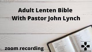 Adult Lenten Bible Study 1 with Pastor John