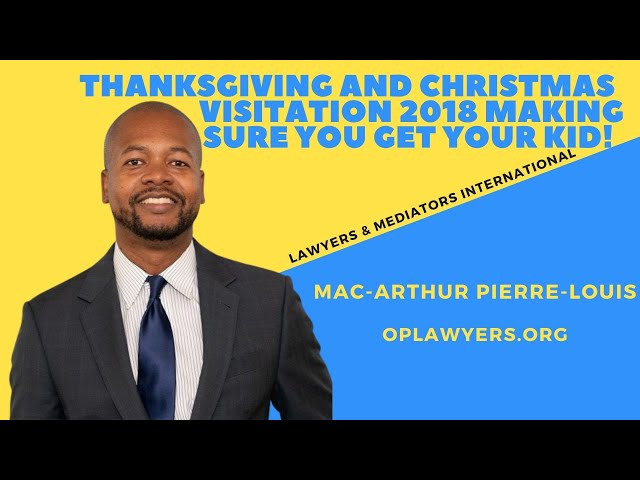 THANKSGIVING AND CHRISTMAS VISITATION 2018 - MAKING SURE YOU GET YOUR KID!