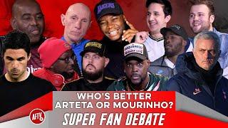 Who's Better Arteta or Mourinho? | Super Fan Debate