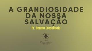 Palavra Viva | A grandiosidade da nossa salvação | Pr. Renato