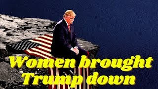 You will be surprised to know that Women are responsible for Donald Trump's Downfall