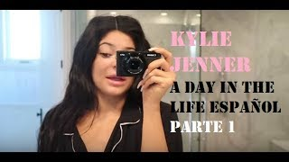 Kylie jenner a day in the life Español parte 1