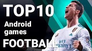 Top 10 Football Games for Android 2018 [1080p/60fps]