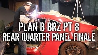 Plan B BRZ Pt 8 - Replacing Rear Quarter Panel Pt 5